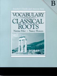 Vocabulary from Classical Roots Teacher's Guide and Answer Key B