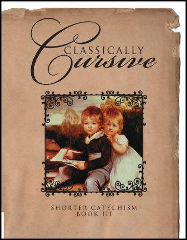 Classically Cursive: Shorter Catechism Book III
