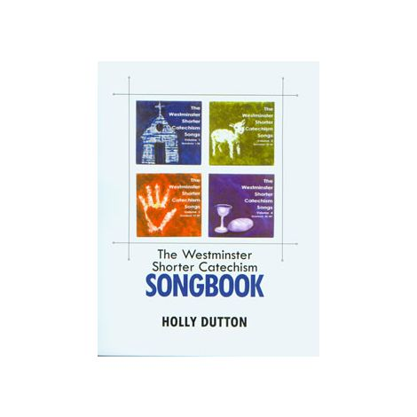 Westminster Shorter Catechism Songbook