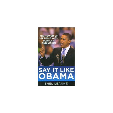 Cover: Say it Like Obama and Win! The Power of Speaking with Purpose and Vision