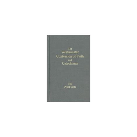 The Westminster Confession of Faith and Catechisms with Proofs Texts